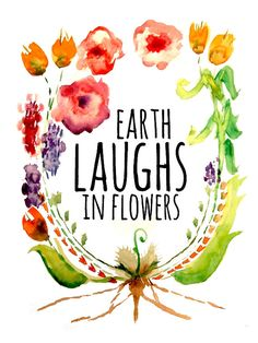 """Earth laughs in flowers!"" -Ralph Waldo Emerson ""Earth laughs in flowers! Ralph Waldo Emerson, Nature Quotes, Me Quotes, Monday Quotes, Earth Day Quotes, Bloom Quotes, Shirt Quotes, Mother Earth, Mother Nature"
