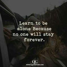 Learn to be alone Because no one will stay forever. Strong Quotes, Wise Quotes, Positive Quotes, Inspirational Quotes, Random Quotes, Stay Alone Quotes, Lonely Quotes, Learning To Be Alone, Forever Quotes