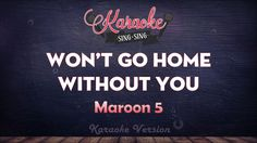 Maroon 5 - Won't Go Home Without You   SING SING KARAOKE
