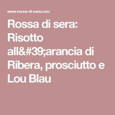 Rossa di sera: Risotto all'arancia di Ribera, prosciutto e Lou Blau