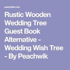 Rustic Wooden Wedding Tree Guest Book Alternative - Wedding Wish Tree - By Peachwik