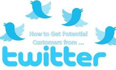 How to Get Potential Customers from Twitter - All Marketing Trends