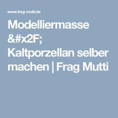 Modelliermasse / Kaltporzellan selber machen   Frag Mutti
