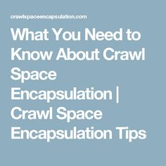 What You Need to Know About Crawl Space Encapsulation | Crawl Space Encapsulation Tips