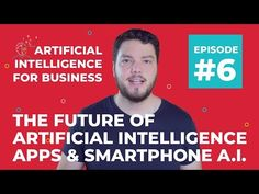 The Future of Artificial Intelligence Apps & Smartphone AI | A.I. for Business #6 - YouTube Netflix Recommendations, Buddy Workouts, Growth Hacking, Mobile Technology, Competitor Analysis, Artificial Intelligence, Machine Learning, Training Programs, App Development