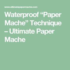 1000 images about paper mache 39 on pinterest papier for How to make paper mache waterproof