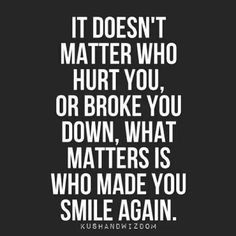 It doesn't matter who hurt you, or broke you...