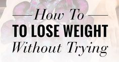 Employing these 10 little tricks daily will help you lose weight, no gym or diet required.