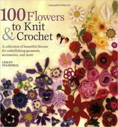 100 Flowers to Knit and Crochet : A Collection of Beautiful Blooms for Embellishing Garments, Accessories, and More by Lesley Stanfield Paperback) for sale online Yarn And Needle, Knitted Flower Pattern, Knitted Flowers, Flower Crochet, Knitted Poppies, Yarn Projects, Crochet Projects, Crochet Crafts, Freeform Crochet