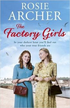 The Factory Girls: The Bomb Girls 3: Amazon.co.uk: Rosie Archer: 9781784297824: Books