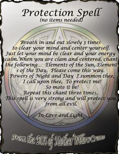 Breath, ground and center...protection for yourself. Protection Spell: no items needed