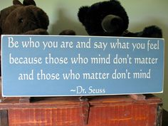 Be who you are and say what you feel because those that mind don't matter Dr. Seuss hand painted primitive country wall hanging wood sign. $30.00, via Etsy.