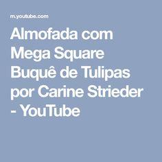 Almofada com Mega Square Buquê de Tulipas por Carine Strieder - YouTube