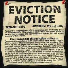 Baby eviction notice!! OMG this all true after 9 months of pregnancy....lol