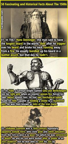 1. In 1567, Hans Steininger, the man said to have the longest beard in the world, died after he tripped over his beard and broke his neck running away from a fire. He usually bundled up his beard in a leather pouch, but that day he hadn't. 2. The symbol ⸮ has been proposed as a punctuation mark to denote irony since the 1580s.