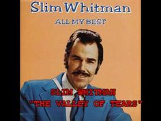 "SLIM WHITMAN - ""THE VALLEY OF TEARS"""