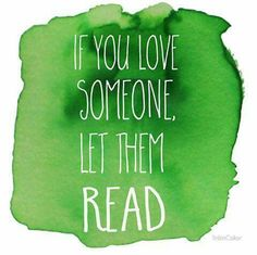 If You Love Someone, Let Them Read