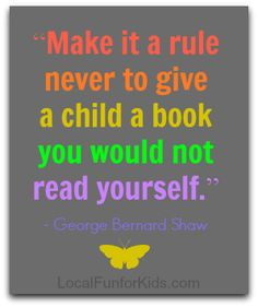 """""""Make it a rule never to give a child a book you would not read yourself."""" - quote"""