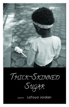 Thick-Skinned Sugar by LaToya Jordan  $12.49, paper PREORDER PURCHASE SHIPS Feb. 21, 2015   RESERVE YOUR COPY TODAY
