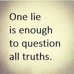 If one lie is easy for someone to tell many lies will be easy for them to tell. So.i've.learned