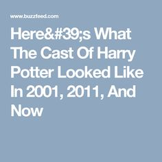Here's What The Cast Of Harry Potter Looked Like In 2001, 2011, And Now