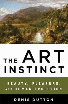 ASSISTANT PROFESSOR OF PHILOSOPHY CAROL OBERBRUNNER | I would recommend The Art Instinct: Beauty, Pleasure, and Human Evolution by Denis Dutton to anyone interested in the arts or in aesthetics.  One of its main theses: we are not just information-gathering or practical creatures: we need beauty!