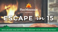 How do you settle in around the fire? Enter Pine Mountain's sweepstakes to win a $1,500 Visa Gift Card! http://j.mp/1IK3hsx Daily Entry