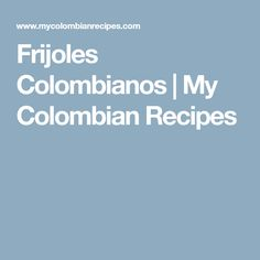 Frijoles Colombianos | My Colombian Recipes My Colombian Recipes, Colombian Food, Chocolate Caliente, Queso Fresco, Thats Not My, Ron, Bread Types, Colombian Recipes, Breakfast And Brunch