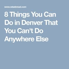 8 Things You Can Do in Denver That You Can't Do Anywhere Else
