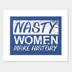 Nasty Woman Nasty Women Make History - Nasty Women - Posters and ...