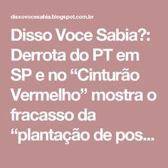 """Disso Voce Sabia?: Derrota do PT em SP e no """"Cinturão Vermelho"""" mostra o fracasso da """"plantação de postes"""" de Lula"""
