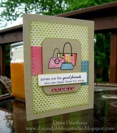 """Purses are like good friends, you can never have too many..."" Card by: @Dana Grothaus"