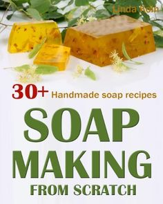 Soap Making From Scratch: 30+ Handmade Soap Recipes and Tips. (A Soap Making Book) by Linda Koln, http://www.amazon.com/dp/B00CEH0DCC/ref=cm_sw_r_pi_dp_ghV6rb0TMVEFZ