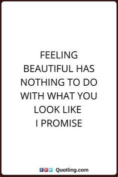 beauty quotes Feeling beautiful has nothing to do with what you look like. I Promise.