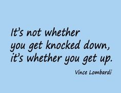 It's not whether you get knocked down...