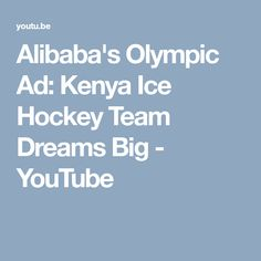 FOR WINTER OLYMPICS. Alibaba's Olympic Ad: Kenya Ice Hockey Team Dreams Big - YouTube Ice Hockey Teams, Winter Olympics, You Youtube, Dream Big, Kenya, Ads, Dreams, Winter Olympic Games