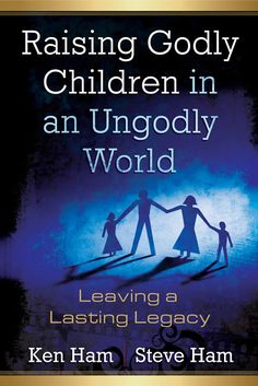 Raising Godly Children in an Ungodly World - With Bible-based practical advice, this unique parenting book by Ken Ham and Steve Ham is a great guide for parents with children of any age. Discover how you can begin leaving a legacy that truly honors God through your family!  $9.99-$12.99 @AiG