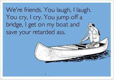 Funny Ecards – We're friends   Funny Memes - A Collection of Funny Memes Updated Daily