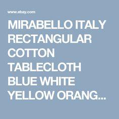 MIRABELLO ITALY RECTANGULAR COTTON TABLECLOTH BLUE WHITE YELLOW ORANGES 64 X 102  | eBay