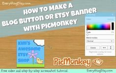 Step-by-step tutorial and video at http://everythingetsy.com/?p=9661 on how to use PicMonkey for making blog buttons and banners