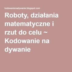 Roboty, działania matematyczne i rzut do celu ~ Kodowanie na dywanie Science For Kids, Coding, Education, Projects, Onderwijs, Learning, Programming