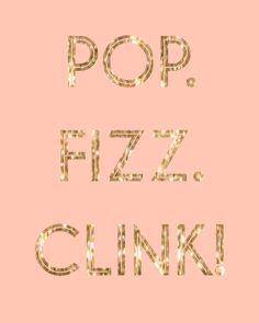 Pop. Fizz. Clink. Print in Pink - Digital File by KathrynLaversDesign on Etsy https://www.etsy.com/listing/187743700/pop-fizz-clink-print-in-pink-digital