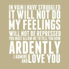 - Mr. Darcy ...sigh...  (Pride and Prejudice)