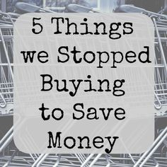 5 Things We Stopped Buying to Save Money Life On A Budget, 5 Things, Saving Money, Budgeting, Lifestyle, Stuff To Buy, Save My Money, Frugal