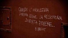 """""""Quando l'ingiustizia diventa legge, la resistenza diventa dovere."""" *when injustice becomes law, resistance becomes duty*"""