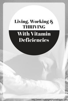 Life can be exhausting, even more so when you aren't healthy. That's why I can now say I live, work and THRIVE with vitamin deficiencies.