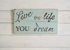 Handpainted Live the Life Your Dream Inspirational Sign