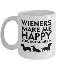Wieners make me happy you not so much Mug