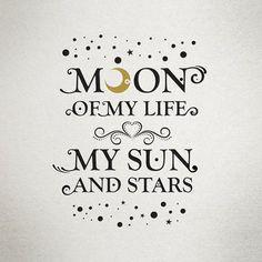 Tradução:Lua de minha vida. Meu sol e estrelas.