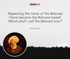 Bulleh Shah Quotes That Will Bring More Wisdom To Your Life - ScoopNow Sufi Quotes, Truth Quotes, Baba Bulleh Shah Poetry, Rumi Poetry, Give It To Me, Bring It On, Saint Quotes, Tear Down, Your Life